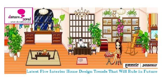 Latest Five Interior Home Design Trends That Will Rule in Future