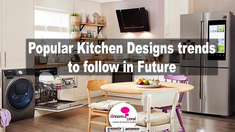 popular kitchen designs trends to follow in future dream zone lucknow